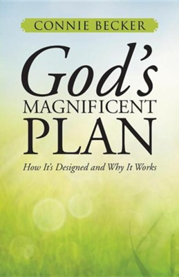 God's Magnificent Plan: How It's Designed and Why It Works  -     By: Connie Becker