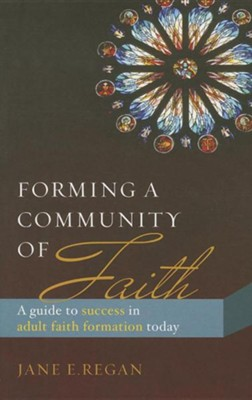 Forming a Community of Faith: A Guide to Success in Adult Faith Formation Today  -     By: Jane E. Regan