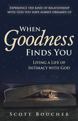 When Goodness Finds You: Living a Life of Intimacy with God  -     By: Scott Boucher