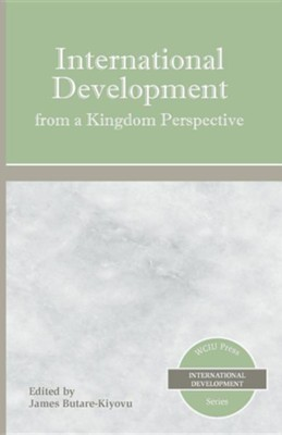 International Development from a Kingdom Perspective  -     By: James Butare-Kiyovu