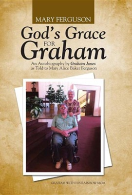 God's Grace for Graham: An Autobiography by Graham Jones as Told to Mary Alice Baker Ferguson  -     By: Mary Ferguson
