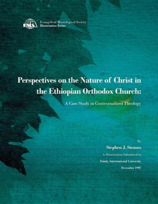Perspectives on the Nature of Christ in the Ethiopian Orthodox Church: A Case Study in Contextualized Theology  -     By: Stephen J. Strauss