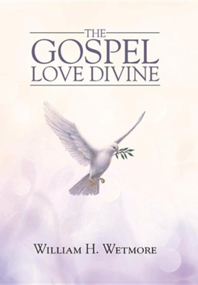 The Gospel: Love Divine  -     By: William H. Wetmore