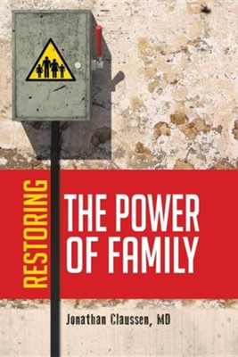 Restoring the Power of Family  -     By: Jonathan Claussen M.D.