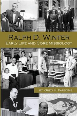 Ralph D. Winter: Early Life and Core Missiology  -     By: Greg H. Parsons