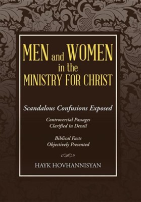 Men and Women in the Ministry for Christ: Scandalous Confusions Exposed  -     By: Hayk Hovhannisyan