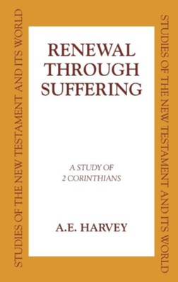Renewal Through Suffering: A Study of 2 Corinthians   -     By: A.E. Harvey
