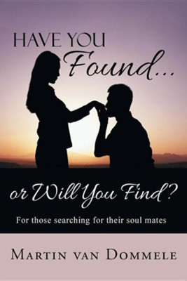 Have You Found... or Will You Find?: For Those Searching for Their Soul Mates  -     By: Martin Van Dommele
