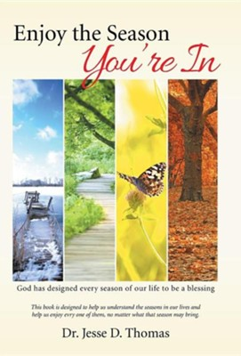 Enjoy the Season You're in: God Has Designed Every Season of Our Life to Be a Blessing  -     By: Jesse D. Thomas