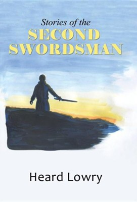 Stories of the Second Swordsman  -     By: Heard Lowry