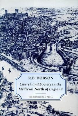 Church and Society in the Medieval North of England  -     By: R.B. Dobson