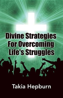 Divine Strategies for Overcoming Life's Struggles  -     By: Takia Hepburn