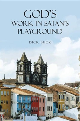 God's Work in Satan's Playground  -     By: Dick Buck