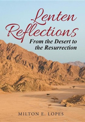 Lenten Reflections: From the Desert to the Resurrection  -     By: Milton E. Lopes