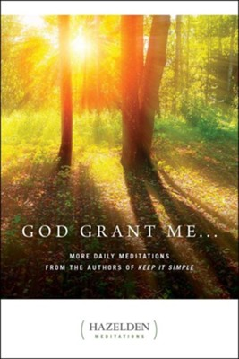 God Grant Me: More Daily Meditations from the Authors of Keep It Simple  -     By: Anonymous