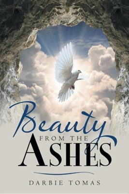 Beauty from the Ashes  -     By: Darbie Tomas