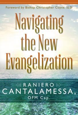 Navigating the New Evangelization  -     By: Raniero Cantalamessa