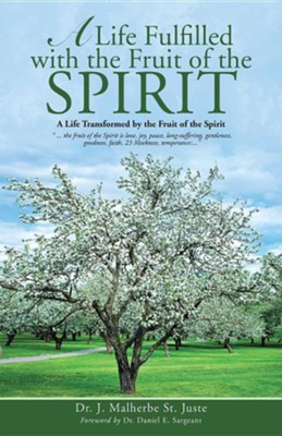 A Life Fulfilled with the Fruit of the Spirit: A Life Transformed by the Fruit of the Spirit  -     By: Dr. J. Malherbe St Juste
