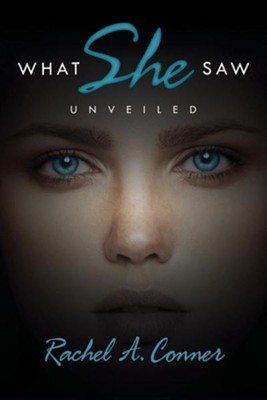 What She Saw: Unveiled  -     By: Rachel A. Conner