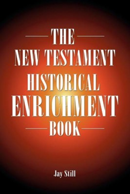 The New Testament Historical Enrichment Book  -     By: Jay Still