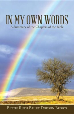 In My Own Words: A Summary of the Chapters of the Bible  -     By: Bettie Ruth Bailey Dodson Brown