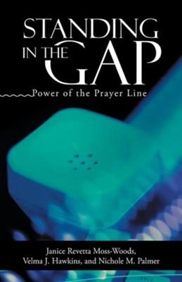 Standing in the Gap: Power of the Prayer Line  -     By: Janice Revetta Moss-Woods, Velma J. Hawkins, Nichole M. Palmer