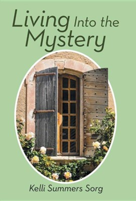 Living Into the Mystery  -     By: Kelli Summers Sorg