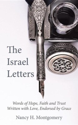 The Israel Letters: Words of Hope, Faith and Trust Written with Love, Endorsed by Grace  -     By: Nancy H. Montgomery
