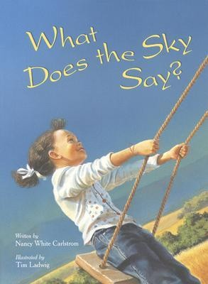 What Does the Sky Say?  -     By: Nancy White Carlstrom     Illustrated By: Tim Ladwig