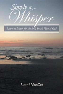 Simply a Whisper: Learn to Listen for the Still Small Voice of God  -     By: Lenni Nordloh