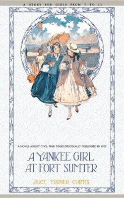 A Yankee Girl at Fort Sumter   -     By: Alice Turner Curtis, Isabel W. Calley