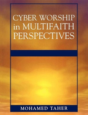 Cyber Worship in Multifaith Perspectives  -     By: Mohamed Taher