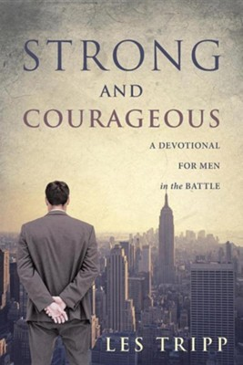 Strong and Courageous: A Devotional for Men in the Battle  -     By: Les Tripp