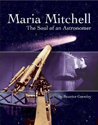 Maria Mitchell: The Soul of an Astonomer  -     By: Beatrice Gormley