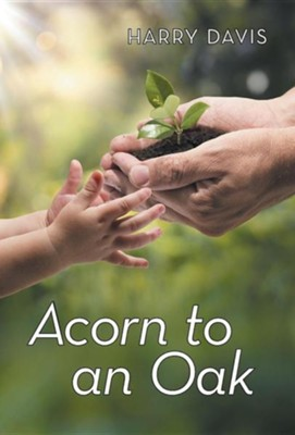 Acorn to an Oak  -     By: Harry Davis
