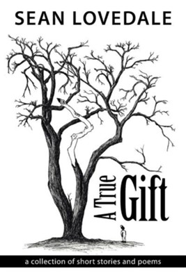 A True Gift: A Collection of Short Stories and Poems  -     By: Sean Lovedale