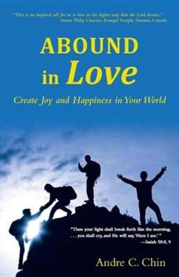 Abound in Love: Create Joy and Happiness in Your World  -     By: Andre C. Chin