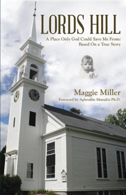 Lords Hill: A Place Only God Could Save Me From: Based on a True Story  -     By: Maggie Miller