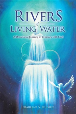 Rivers of Living Water: A Devotional Journey to Intimacy with God  -     By: Charlene S. Hughes