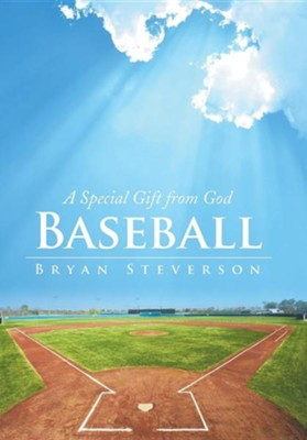 Baseball: A Special Gift from God  -     By: Bryan Steverson