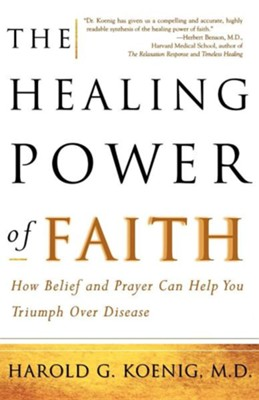 The Healing Power of Faith: How Belief and Prayer Can Help You Triumph Over Disease  -     By: Harold George Koenig, Malcolm McConnell