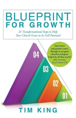 Blueprint for Growth: 21 Transformational Steps to Help Your Church Grow to Its Full Potential  -     By: Tim King