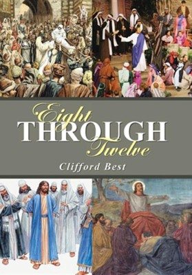Eight Through Twelve  -     By: Clifford Best