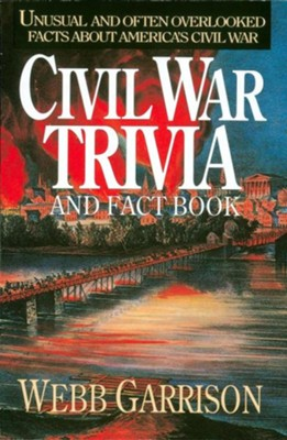 Civil War Trivia and Fact Book: Unusual and Often Overlooked Facts about America's Civil War  -     By: Webb B. Garrison