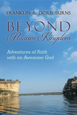 Beyond Possum Kingdom: Adventures of Faith with an Awesome God  -     By: Franklin Burns, Doris Burns