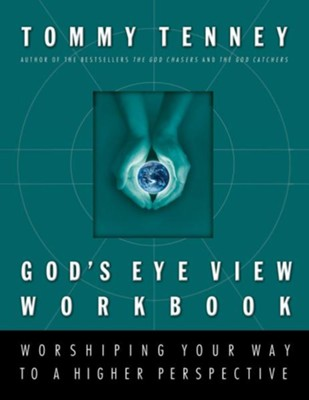 God's Eye View: Worshiping Your Way to a Higher PerspectiveWorkbook Edition  -     By: Tommy Tenney