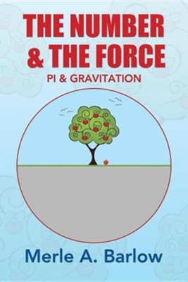 The Number & the Force: Pi & Gravitation  -     By: Merle A. Barlow