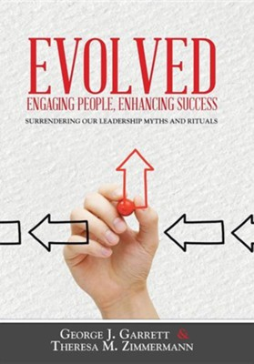 Evolved...Engaging People, Enhancing Success: Surrendering Our Leadership Myths and Rituals  -     By: George Garrett, Theresa Zimmermann