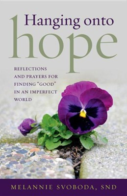 Hanging Onto Hope: Reflections and Prayers for Finding Good in an Imperfect World  -     By: Melannie Svoboda