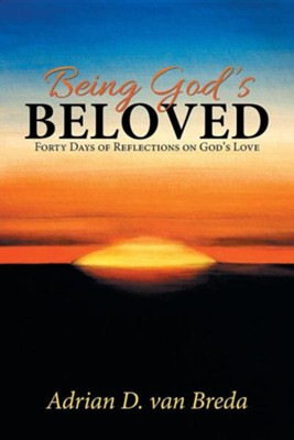 Being God's Beloved: Forty Days of Reflections on God's Love  -     By: Adrian D. Van Breda